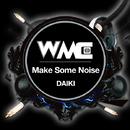 Make Some Noise/DAIKI