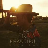 Life is Beautiful/平井 大