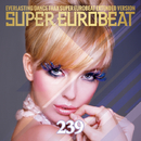 SUPER EUROBEAT VOL.239/SUPER EUROBEAT (V.A.)