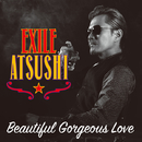 Beautiful Gorgeous Love / First Liners/EXILE ATSUSHI