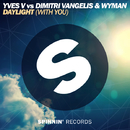 Daylight (With You) -Single/Yves V Vs Dimitri Vangelis & Wyman