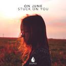 Stuck On You - Single/On June
