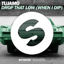 Drop That Low (When I Dip) - Singlge/Tujamo