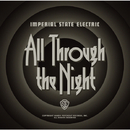 ALL THROUGH THE NIGHT/IMPERIAL STATE ELECTRIC