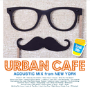 URBAN CAFE -ACOUSIC MIX from NEW YORK-/V.A.