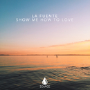 Show Me How To Love - Single/La Fuente