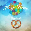 Hey Love/Pretzel