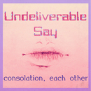 undelivered say/consolation, one another