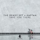 Take You There - Single/The Ready Set x Kaptan