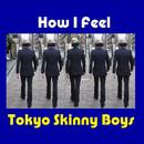 How I Feel/Tokyo Skinny Boys