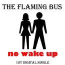 No Wake Up/The Flaming Bus