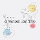a winter for Two/he & she