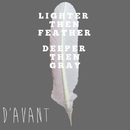 LIGHTER THEN FEATHER DEEPER THEN GRAY/D'avant