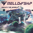 CREATE THE WORLD/MELLOWSHiP