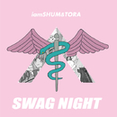 SWAG NIGHT/iamSHUM&TORA