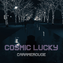 COSMIC LUCKY/CARAMEROUGE
