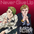 Never Give Up/Bars and Melody
