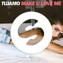 Make U Love Me/Tujamo