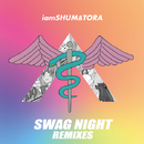SWAG NIGHT REMIXES/iamSHUM&TORA