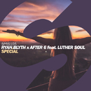 Special (feat. Luther Soul)/Ryan Blyth X After 6