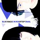 Blue Magic in Rooftop-snail/OKSANG-DALPAENGI