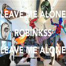 Leave Me Alone/Robinkss