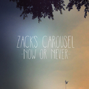 NOW OR NEVER/ZACK'S CAROUSEL