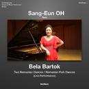 Bela Bartok: Romanian Dances & Romanian Folk Dances/Sang-Eun Oh