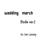 Weddingmarch FADE VER./ku bon woong