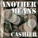 Another Means/Cashier