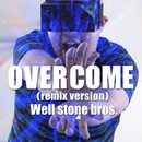 OVERCOME(remix version)/Well stone bros.