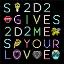 Give me your love/S2D2