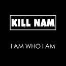 I AM WHO I AM/Kill-nam