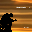As I Kneel Before You/Nick Hong