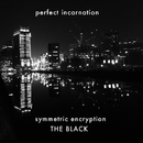 symmetric encryption THE BLACK/Perfect Incarnation
