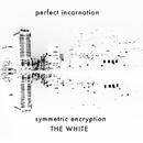 symmetric encryption THE WHITE/Perfect Incarnation