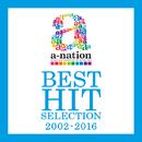 a-nation BEST HIT SELECTION -2002~2016-/V.A.