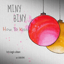 How To Kiss/Mini Biny