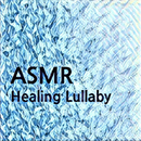 ASMR Healing Lullaby (Relaxing ASMR sounds,Lullaby,Relaxation,Meditation,Sleep,White noise)/ASMR Healing Lullaby