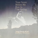 Your Scent Makes Me Stay In The Spring/Jung Dong Kyu