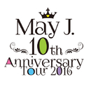 10th Anniversary Tour 2016 @中野サンプラザ 2016.7.3/May J.