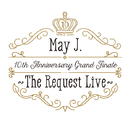 10th Anniversary Grand Finale ~The Request Live~ @オーチャードホール 2016.10.9/May J.