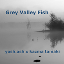 Grey Valley Fish/kazma tamaki and yosh ash