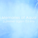 Memories of Aqua -Summer again DJ mix-/JUNA feat. 結月ゆかり(結月縁)