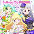 Believe My DREAM!/ゆい&にの&みちる(cv.伊達朱里紗&大地 葉&山田唯菜)