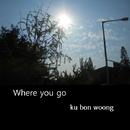 Where you go/ku bon woong