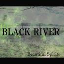 BLACK RIVER/Beautiful Spirits
