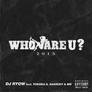 WHO ARE U ? 2015 feat. TOKONA-X, ANARCHY & 般若/DJ RYOW