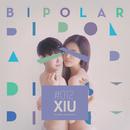 BIPOLAR/XIU