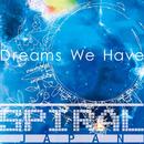 Dreams We Have/SPIRAL JAPAN